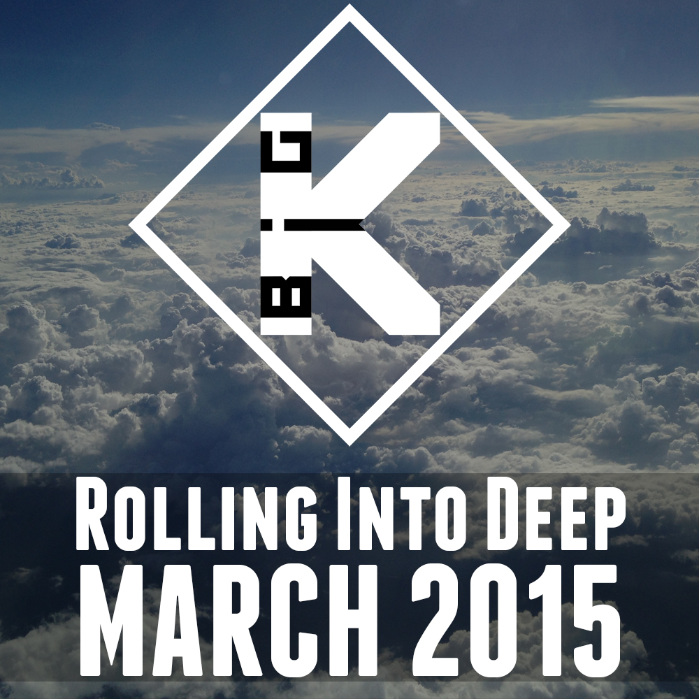 Big K - Rolling Into Deep March 2015
